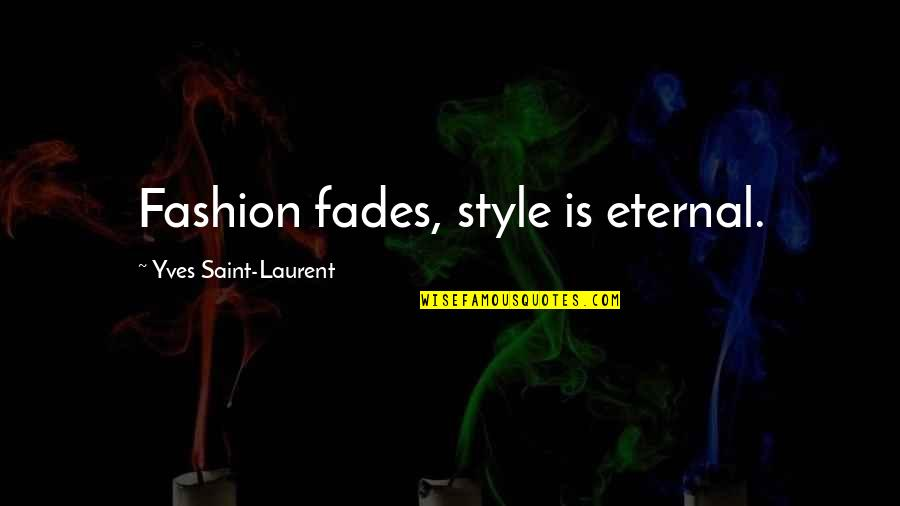 Fades Quotes By Yves Saint-Laurent: Fashion fades, style is eternal.