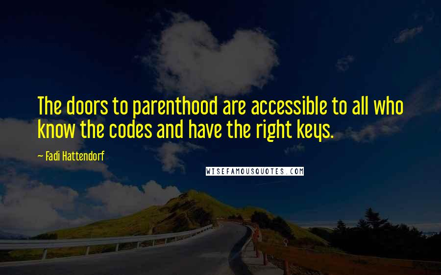 Fadi Hattendorf quotes: The doors to parenthood are accessible to all who know the codes and have the right keys.