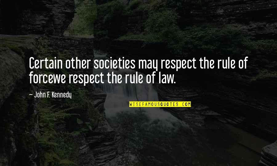 Fahmida Riaz Quotes By John F. Kennedy: Certain other societies may respect the rule of