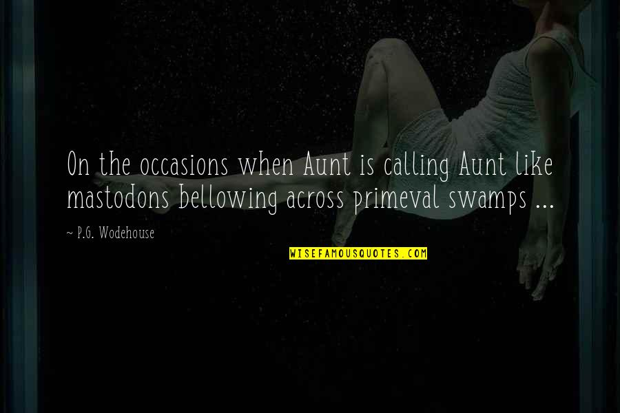 Fahmida Riaz Quotes By P.G. Wodehouse: On the occasions when Aunt is calling Aunt