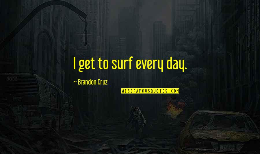 Fahrenheit 451 Setting Quotes By Brandon Cruz: I get to surf every day.