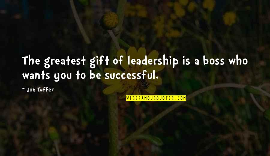 Fahrenheit 451 Setting Quotes By Jon Taffer: The greatest gift of leadership is a boss