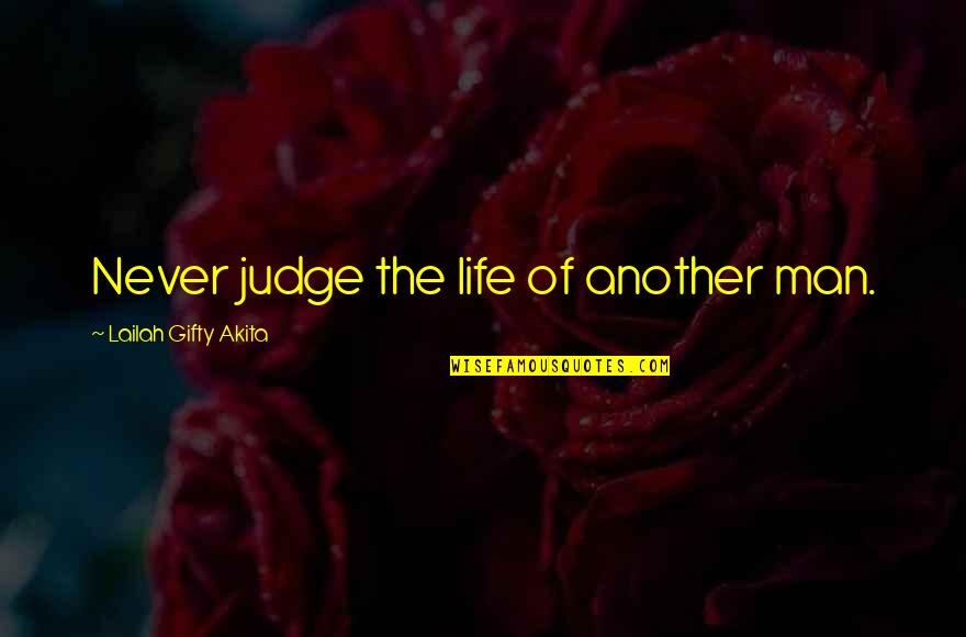 Fai Quotes By Lailah Gifty Akita: Never judge the life of another man.