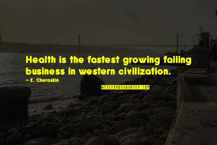 Failing Health Quotes By E. Cheraskin: Health is the fastest growing failing business in