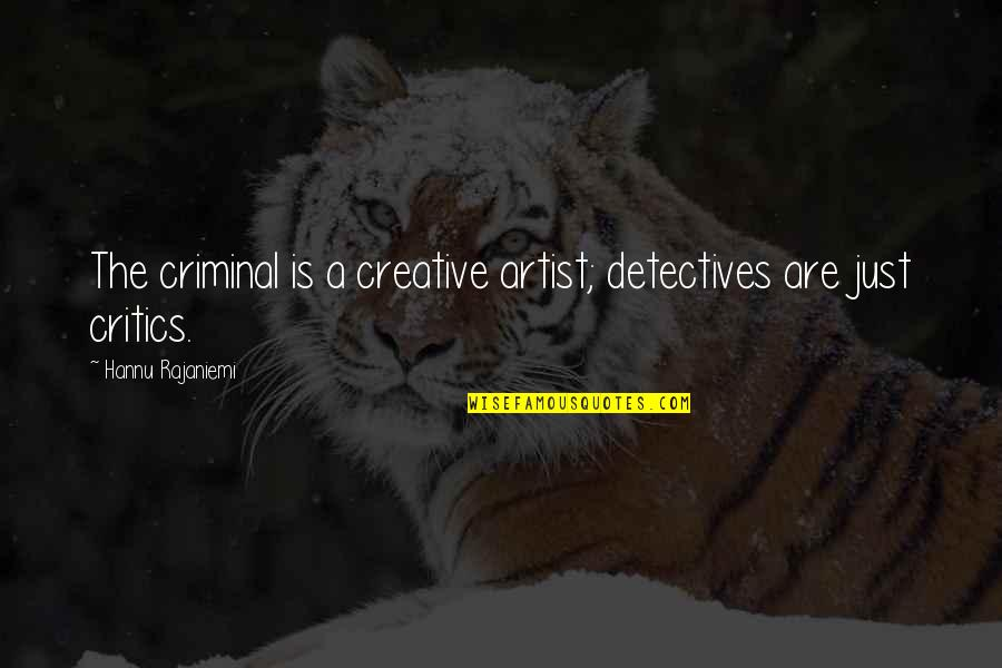 Failing Health Quotes By Hannu Rajaniemi: The criminal is a creative artist; detectives are
