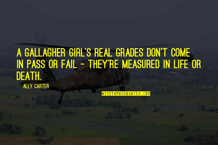Failing In Life Quotes By Ally Carter: A Gallagher Girl's real grades don't come in