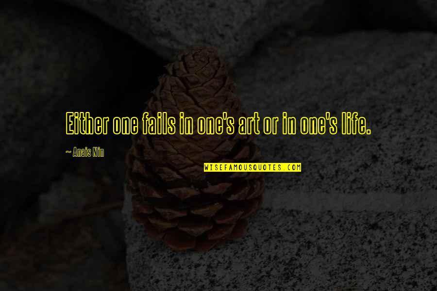 Failing In Life Quotes By Anais Nin: Either one fails in one's art or in