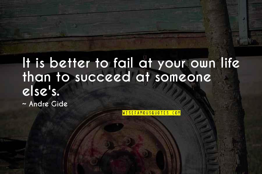 Failing In Life Quotes By Andre Gide: It is better to fail at your own