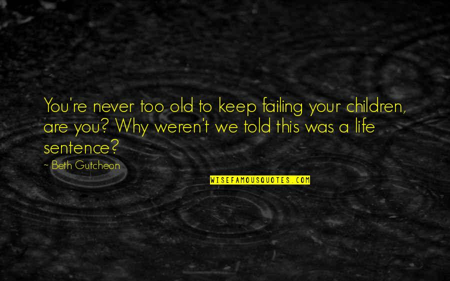 Failing In Life Quotes By Beth Gutcheon: You're never too old to keep failing your