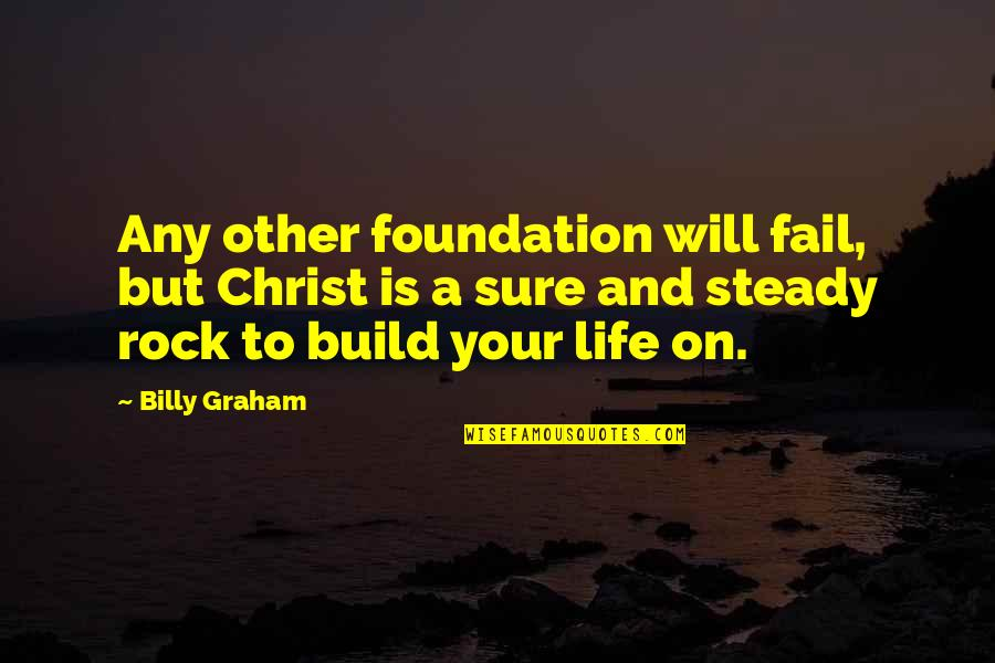 Failing In Life Quotes By Billy Graham: Any other foundation will fail, but Christ is