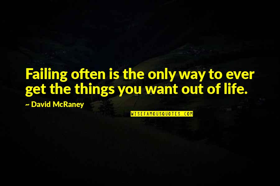 Failing In Life Quotes By David McRaney: Failing often is the only way to ever