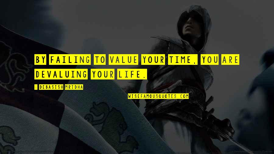 Failing In Life Quotes By Debasish Mridha: By failing to value your time, you are