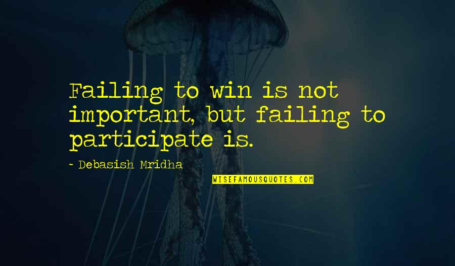 Failing In Life Quotes By Debasish Mridha: Failing to win is not important, but failing