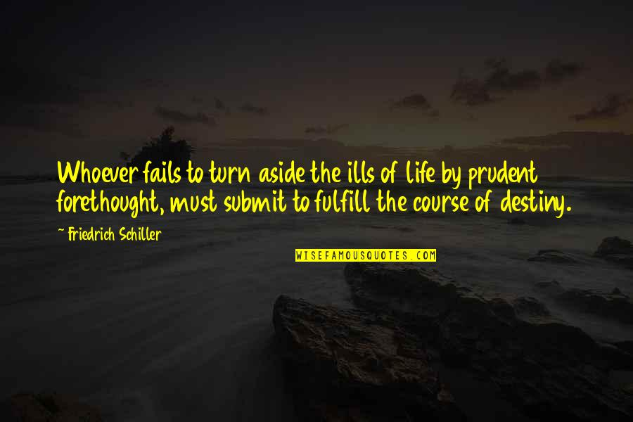 Failing In Life Quotes By Friedrich Schiller: Whoever fails to turn aside the ills of