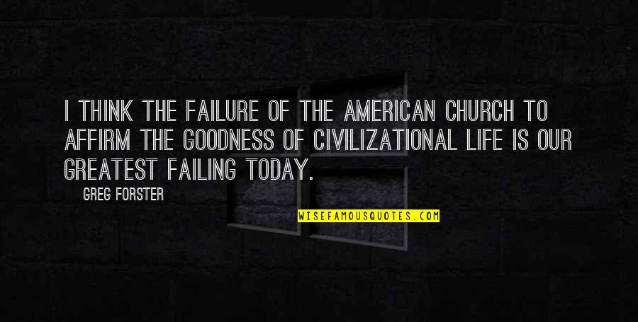 Failing In Life Quotes By Greg Forster: I think the failure of The American church