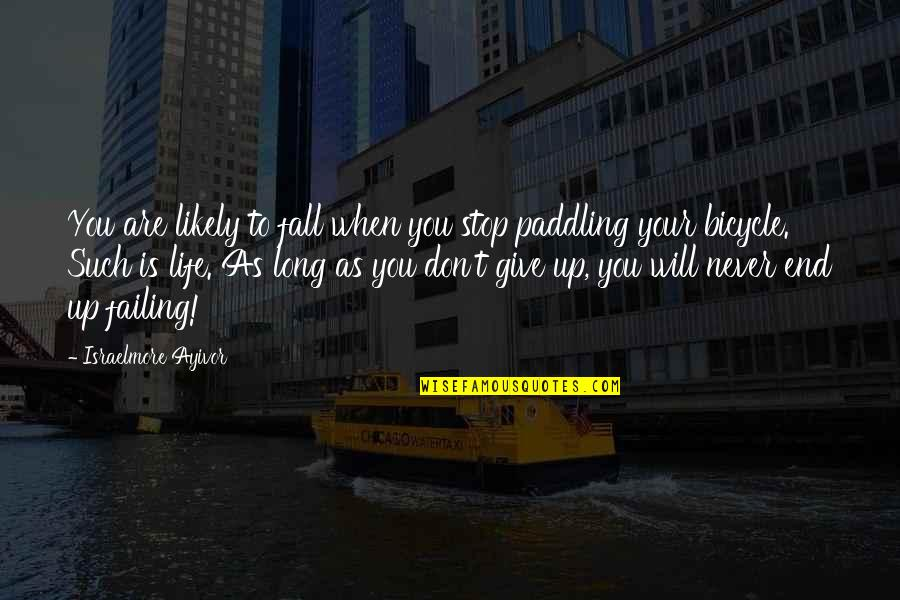 Failing In Life Quotes By Israelmore Ayivor: You are likely to fall when you stop