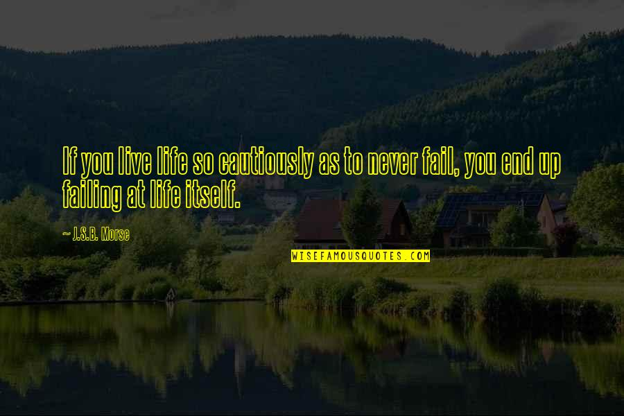 Failing In Life Quotes By J.S.B. Morse: If you live life so cautiously as to