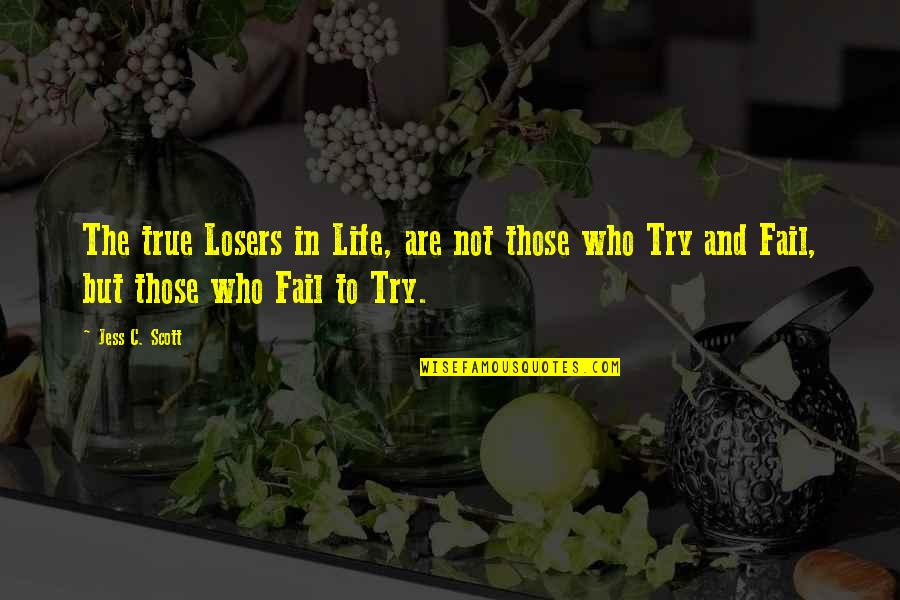 Failing In Life Quotes By Jess C. Scott: The true Losers in Life, are not those