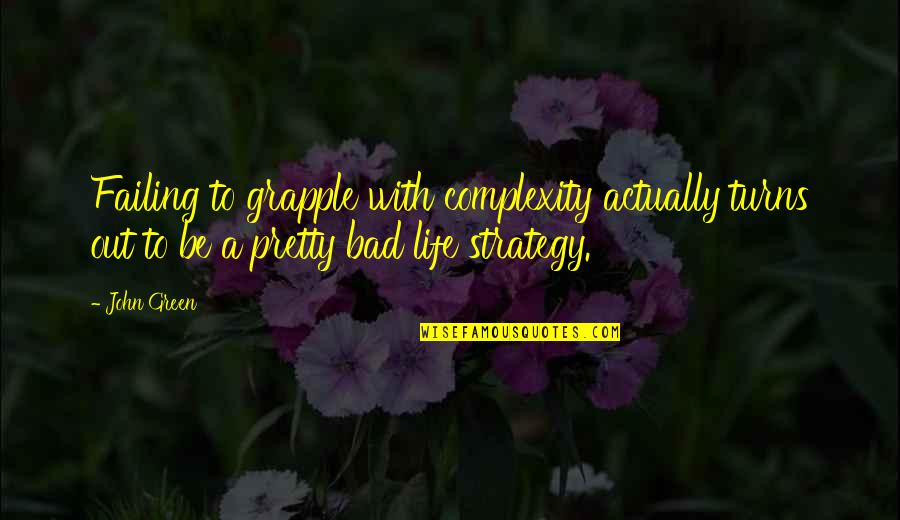 Failing In Life Quotes By John Green: Failing to grapple with complexity actually turns out