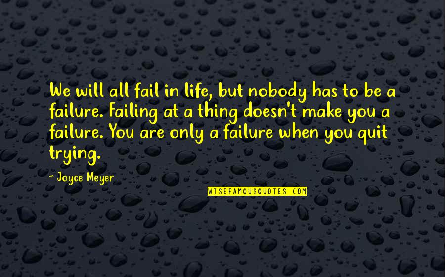Failing In Life Quotes By Joyce Meyer: We will all fail in life, but nobody