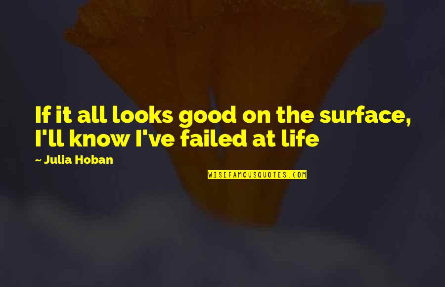 Failing In Life Quotes By Julia Hoban: If it all looks good on the surface,