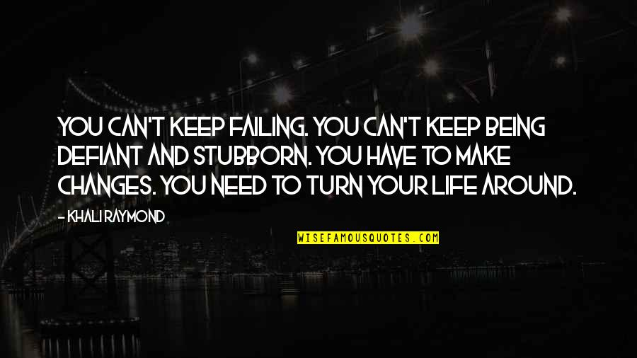 Failing In Life Quotes By Khali Raymond: You can't keep failing. You can't keep being