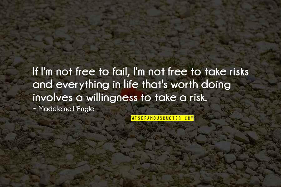 Failing In Life Quotes By Madeleine L'Engle: If I'm not free to fail, I'm not