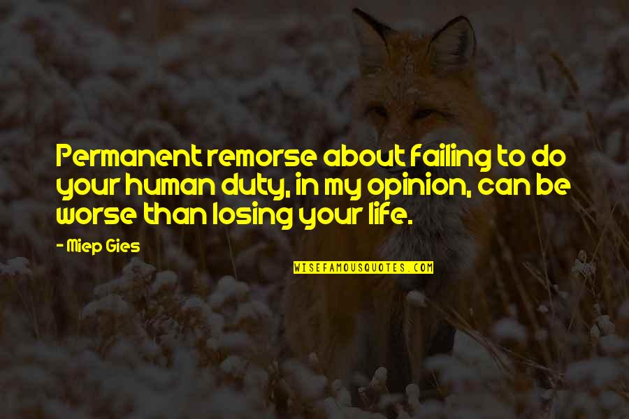 Failing In Life Quotes By Miep Gies: Permanent remorse about failing to do your human