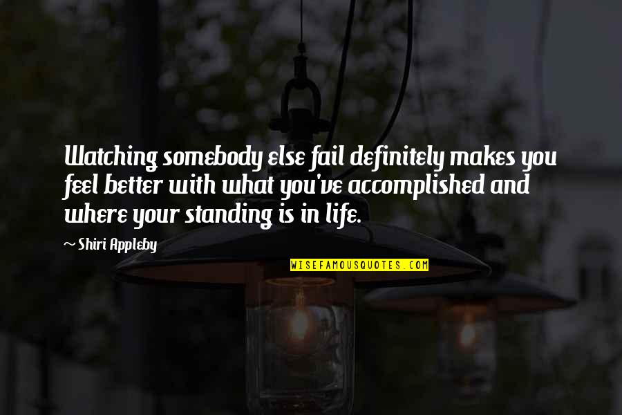 Failing In Life Quotes By Shiri Appleby: Watching somebody else fail definitely makes you feel