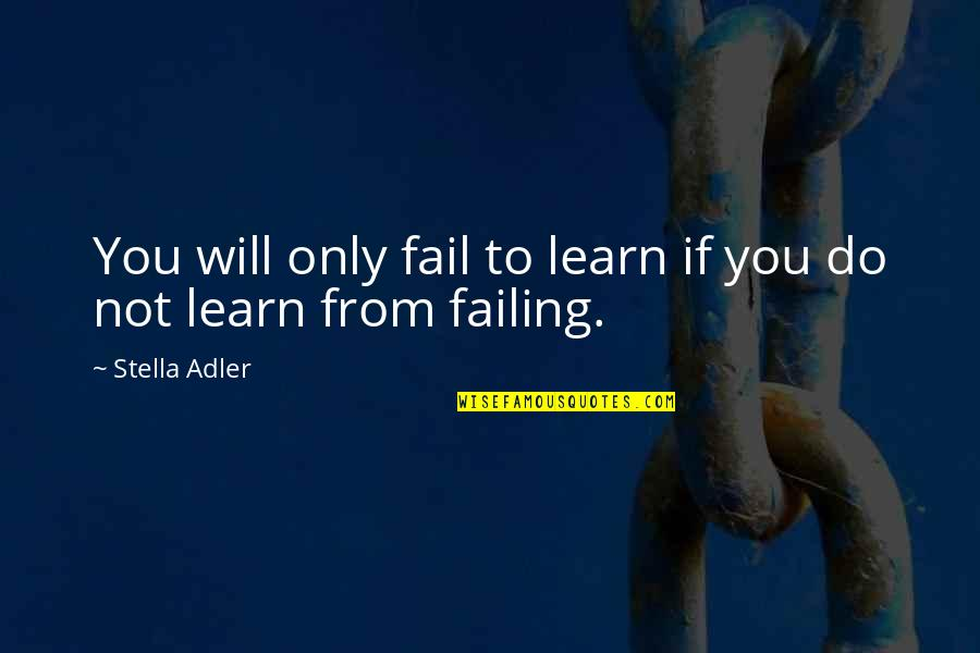 Failing In Life Quotes By Stella Adler: You will only fail to learn if you