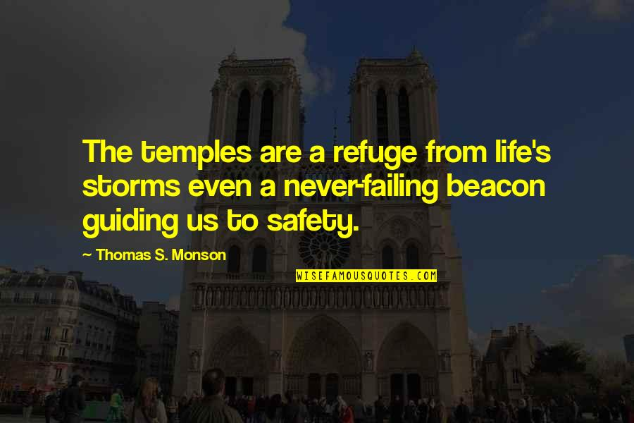 Failing In Life Quotes By Thomas S. Monson: The temples are a refuge from life's storms
