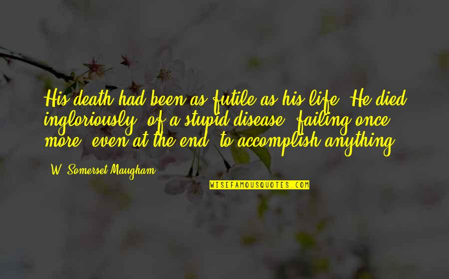 Failing In Life Quotes By W. Somerset Maugham: His death had been as futile as his