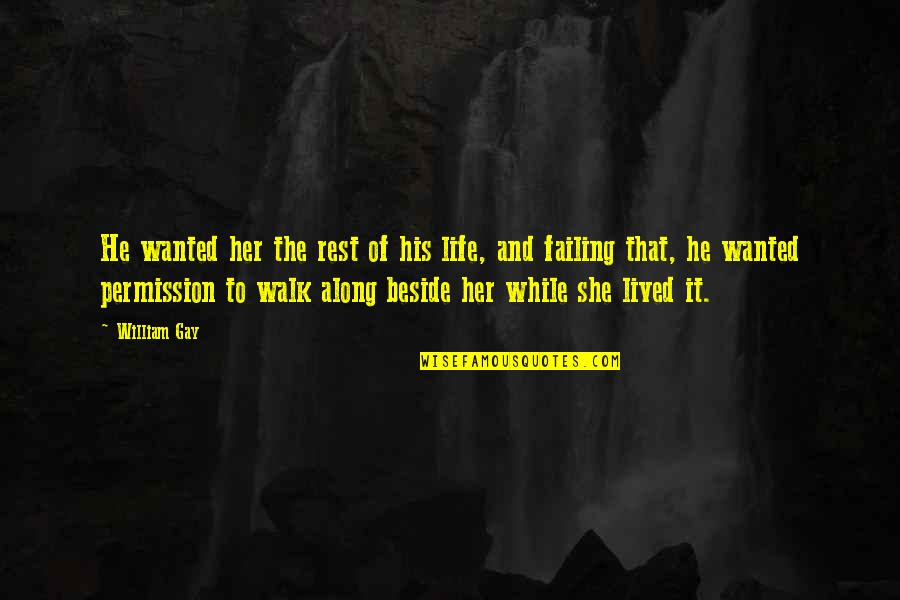Failing In Life Quotes By William Gay: He wanted her the rest of his life,