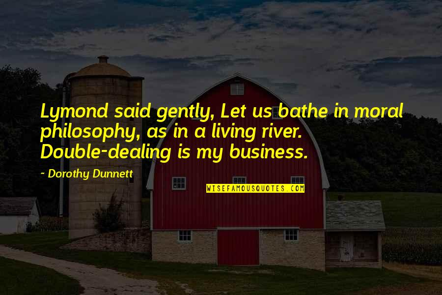 Failing Uni Quotes By Dorothy Dunnett: Lymond said gently, Let us bathe in moral