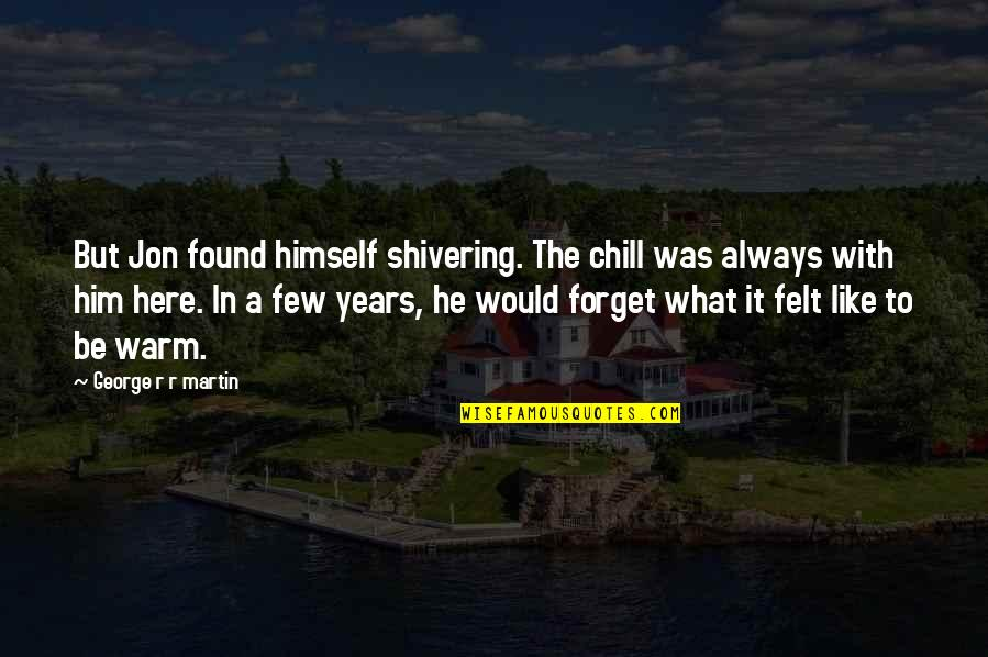 Failture Quotes By George R R Martin: But Jon found himself shivering. The chill was