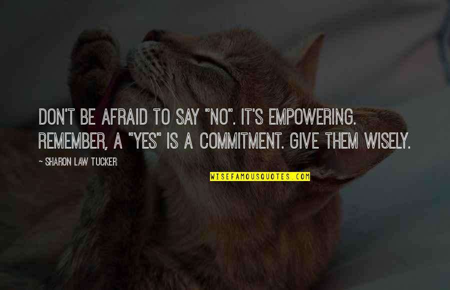 "Failture Quotes By Sharon Law Tucker: Don't be afraid to say ""No"". It's empowering."