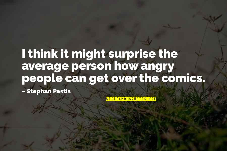 Failture Quotes By Stephan Pastis: I think it might surprise the average person