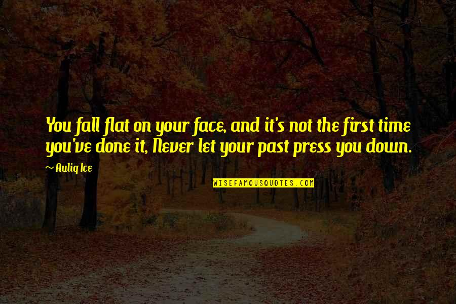 Failure And Motivational Quotes By Auliq Ice: You fall flat on your face, and it's