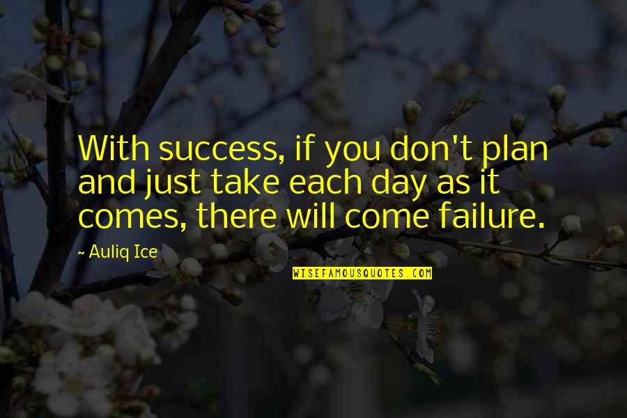 Failure And Motivational Quotes By Auliq Ice: With success, if you don't plan and just