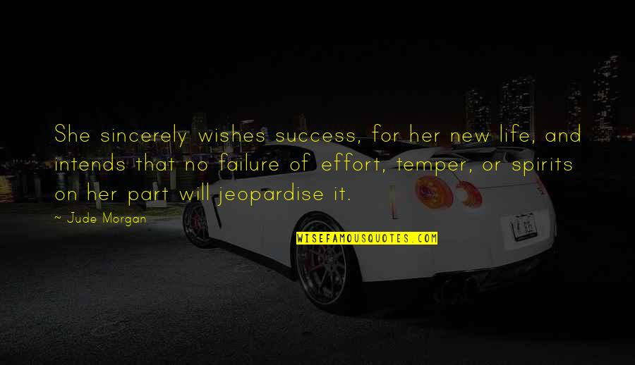 Failure And Motivational Quotes By Jude Morgan: She sincerely wishes success, for her new life,