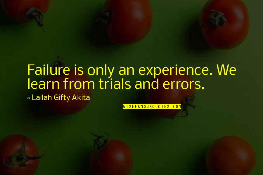 Failure And Motivational Quotes By Lailah Gifty Akita: Failure is only an experience. We learn from