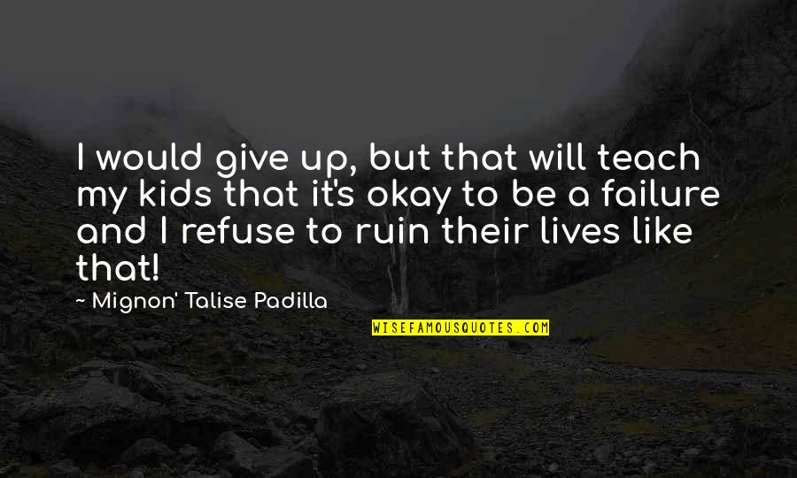 Failure And Motivational Quotes By Mignon' Talise Padilla: I would give up, but that will teach