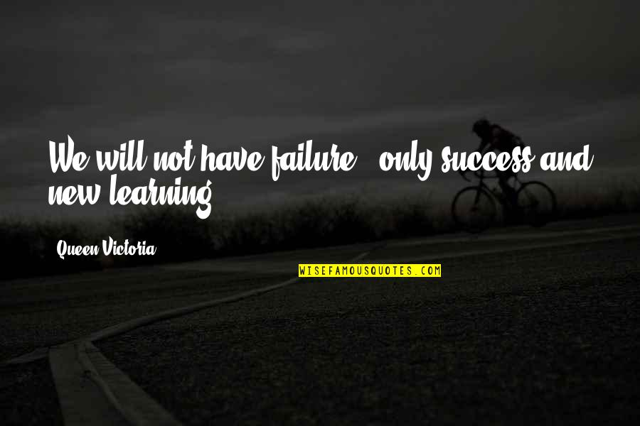 Failure And Motivational Quotes By Queen Victoria: We will not have failure - only success
