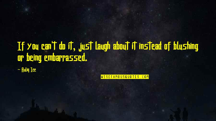 Failure Being Success Quotes By Auliq Ice: If you can't do it, just laugh about