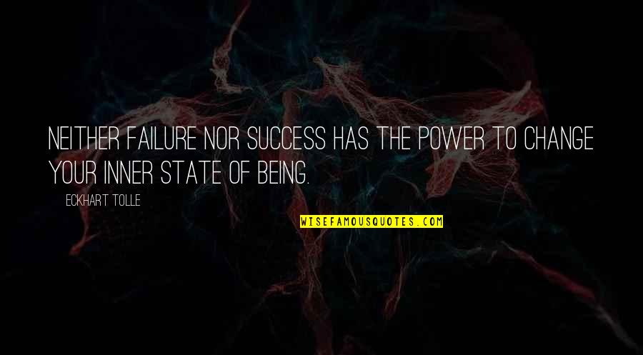 Failure Being Success Quotes By Eckhart Tolle: Neither failure nor success has the power to