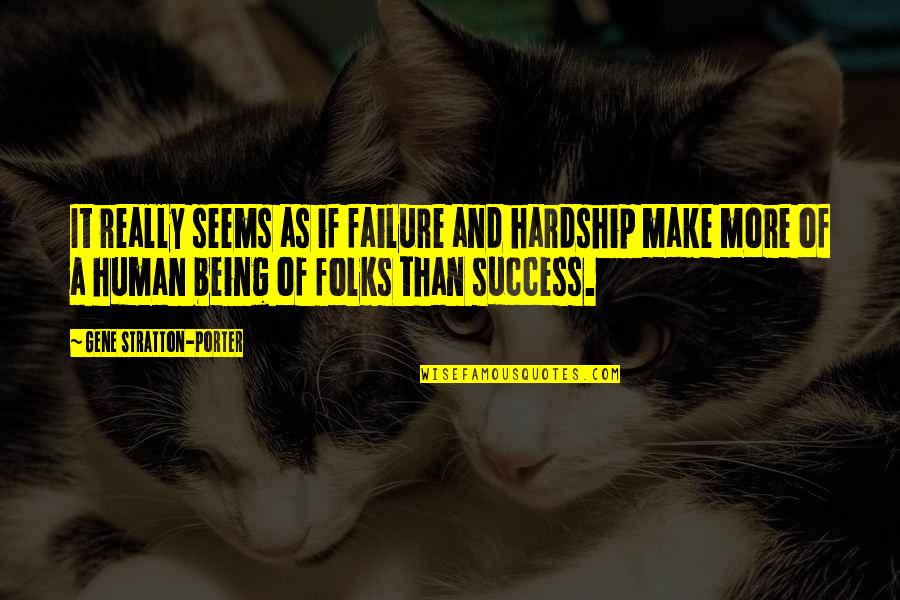 Failure Being Success Quotes By Gene Stratton-Porter: It really seems as if failure and hardship