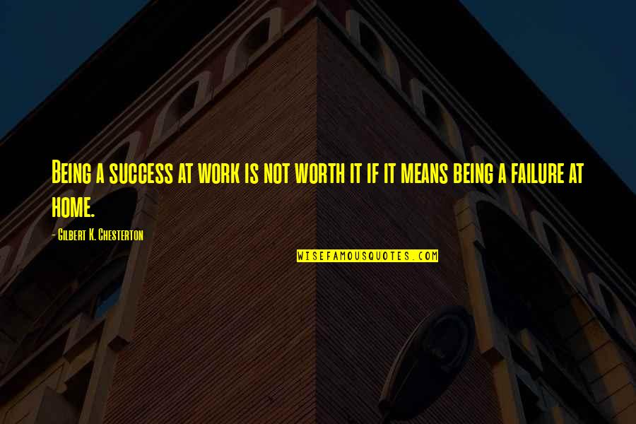 Failure Being Success Quotes By Gilbert K. Chesterton: Being a success at work is not worth