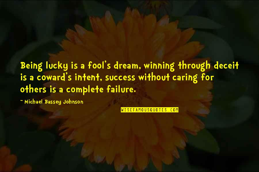 Failure Being Success Quotes By Michael Bassey Johnson: Being lucky is a fool's dream, winning through