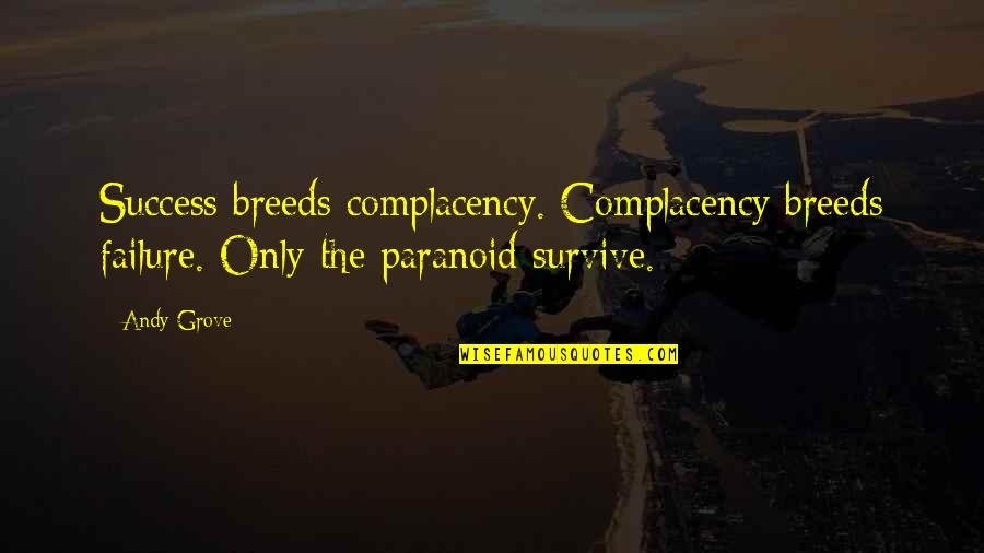 Failure Breeds Success Quotes By Andy Grove: Success breeds complacency. Complacency breeds failure. Only the