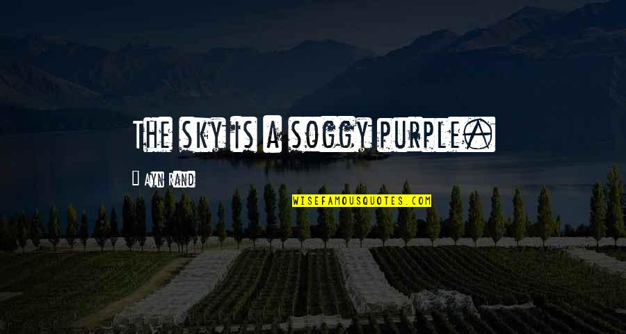 Failure Breeds Success Quotes By Ayn Rand: The sky is a soggy purple.